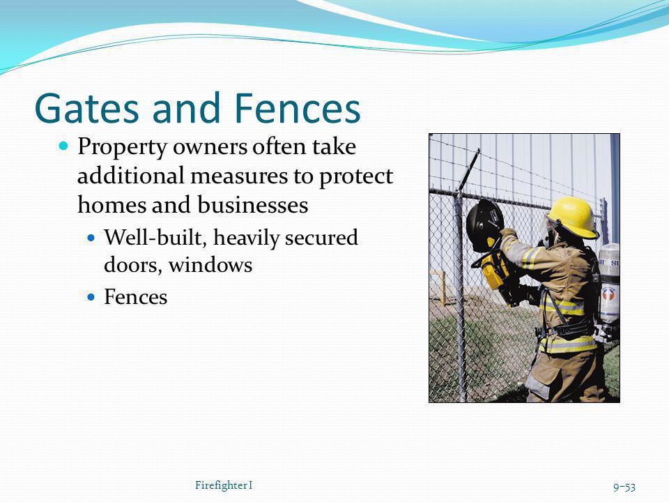 Gates and Fences Property owners often take additional measures to protect homes and businesses Well-built, heavily secured doors, windows Fences Fire