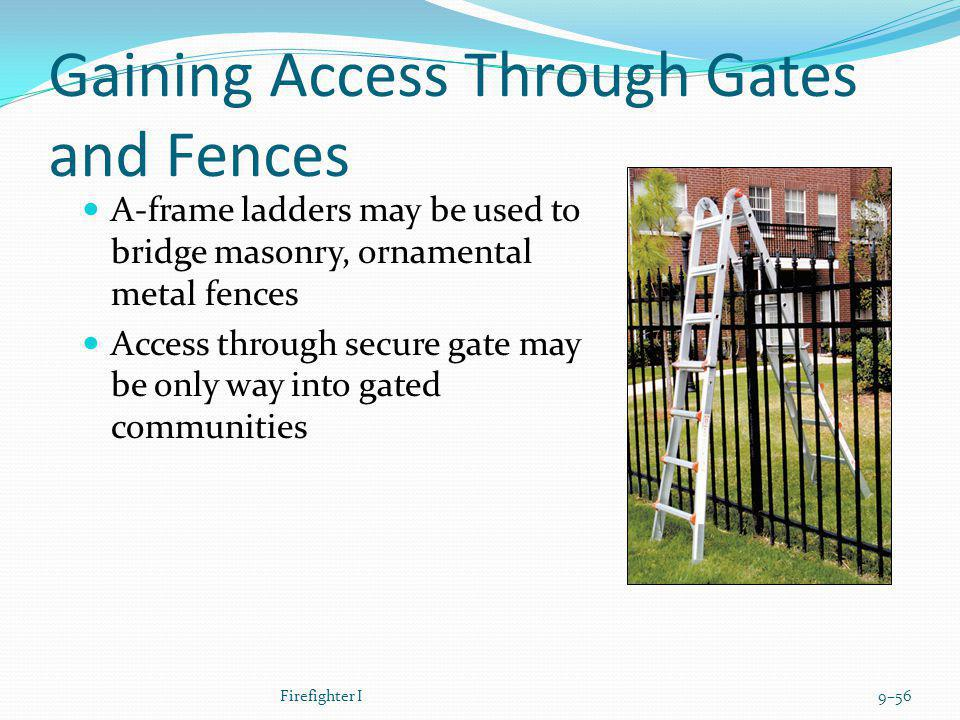 Gaining Access Through Gates and Fences A-frame ladders may be used to bridge masonry, ornamental metal fences Access through secure gate may be only