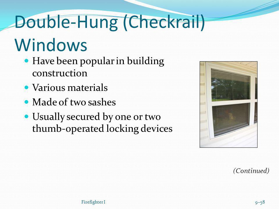Double-Hung (Checkrail) Windows Have been popular in building construction Various materials Made of two sashes Usually secured by one or two thumb-op