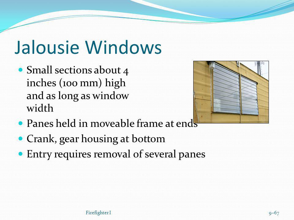 Jalousie Windows Small sections about 4 inches (100 mm) high and as long as window width Panes held in moveable frame at ends Crank, gear housing at b