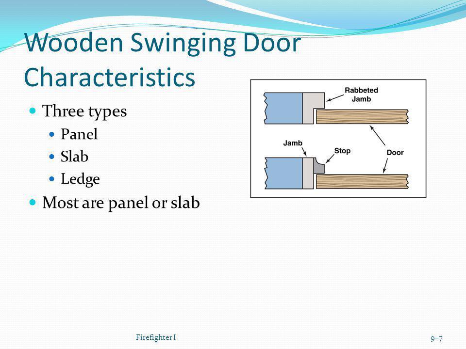 Wooden Swinging Door Characteristics Three types Panel Slab Ledge Most are panel or slab Firefighter I9–7