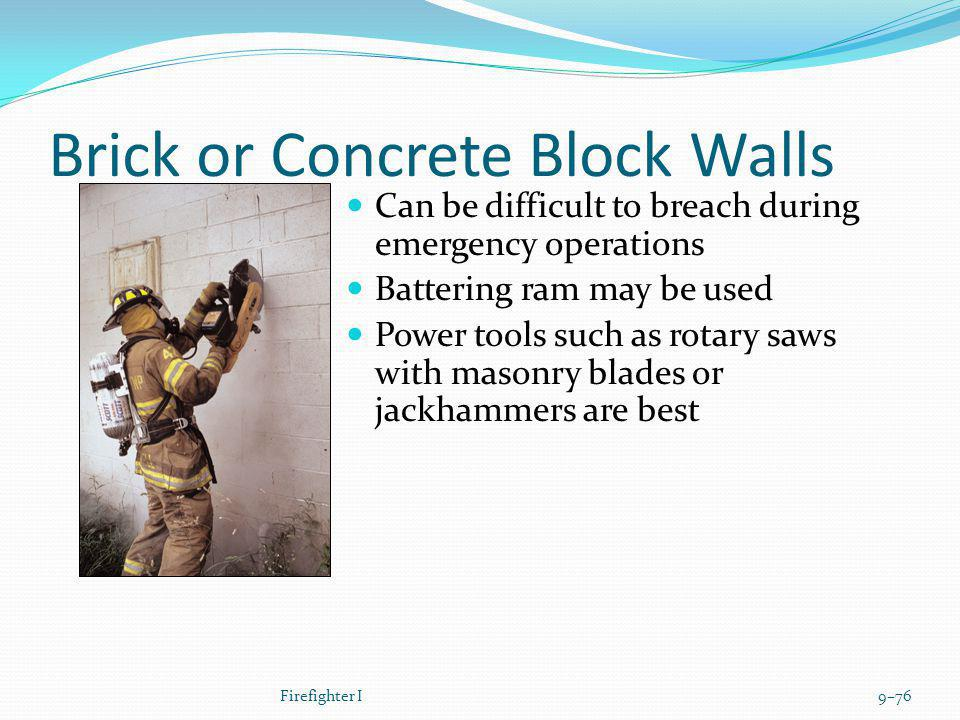 Brick or Concrete Block Walls Can be difficult to breach during emergency operations Battering ram may be used Power tools such as rotary saws with ma