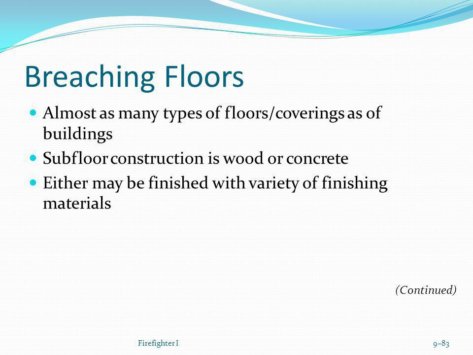 Breaching Floors Almost as many types of floors/coverings as of buildings Subfloor construction is wood or concrete Either may be finished with variet