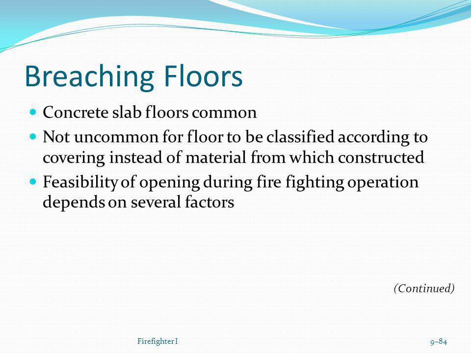 Breaching Floors Concrete slab floors common Not uncommon for floor to be classified according to covering instead of material from which constructed