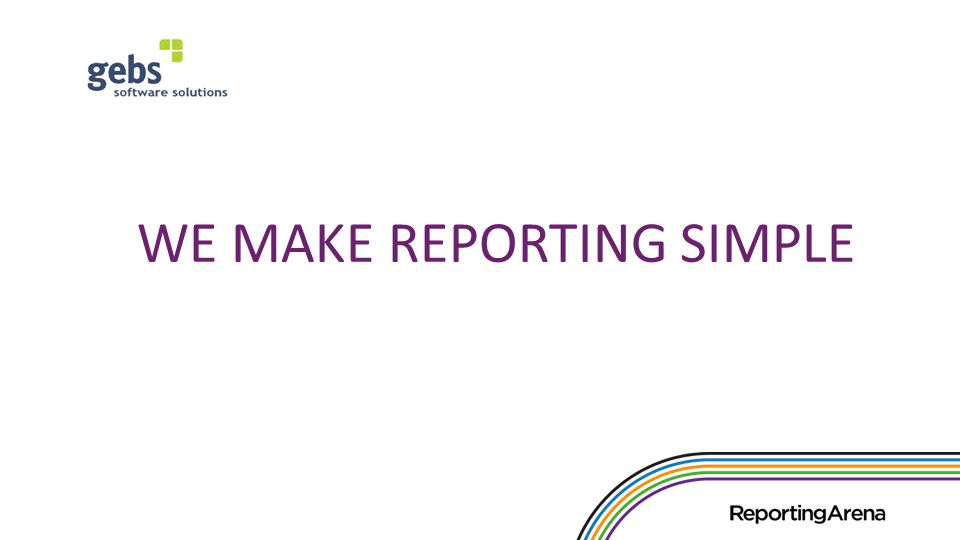 WE MAKE REPORTING SIMPLE