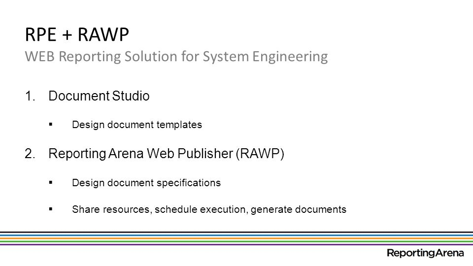 RPE + RAWP WEB Reporting Solution for System Engineering 1.Document Studio Design document templates 2.Reporting Arena Web Publisher (RAWP) Design doc