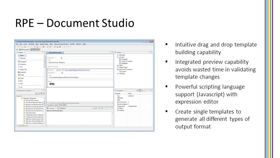 RPE – Document Studio Intuitive drag and drop template building capability Integrated preview capability avoids wasted time in validating template cha