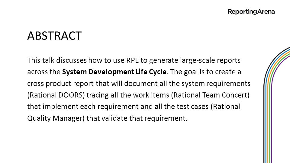 ABSTRACT This talk discusses how to use RPE to generate large-scale reports across the System Development Life Cycle. The goal is to create a cross pr