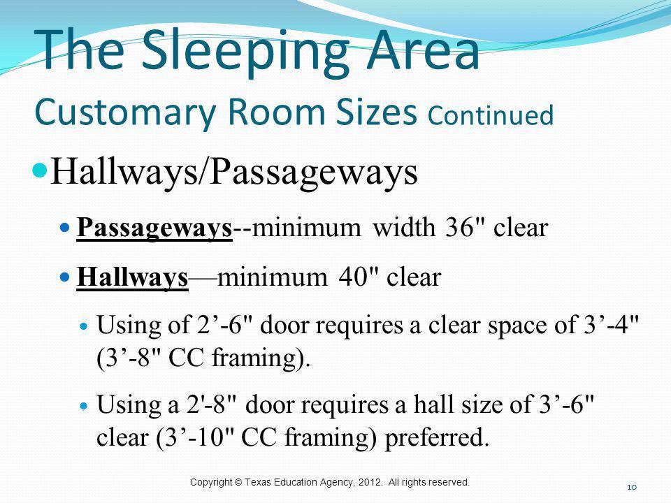 Copyright © Texas Education Agency, 2012. All rights reserved. The Sleeping Area Customary Room Sizes Continued Hallways/Passageways Passageways--mini