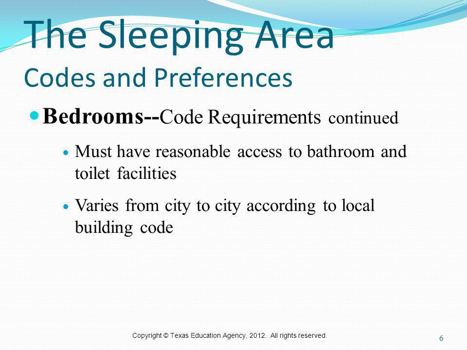 Copyright © Texas Education Agency, 2012. All rights reserved. The Sleeping Area Codes and Preferences Bedrooms-- Code Requirements continued Must hav