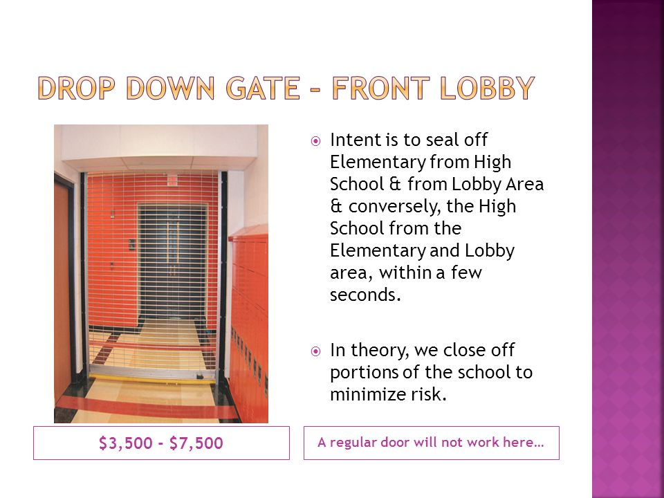 $3,500 - $7,500 A regular door will not work here… Intent is to seal off Elementary from High School & from Lobby Area & conversely, the High School from the Elementary and Lobby area, within a few seconds.