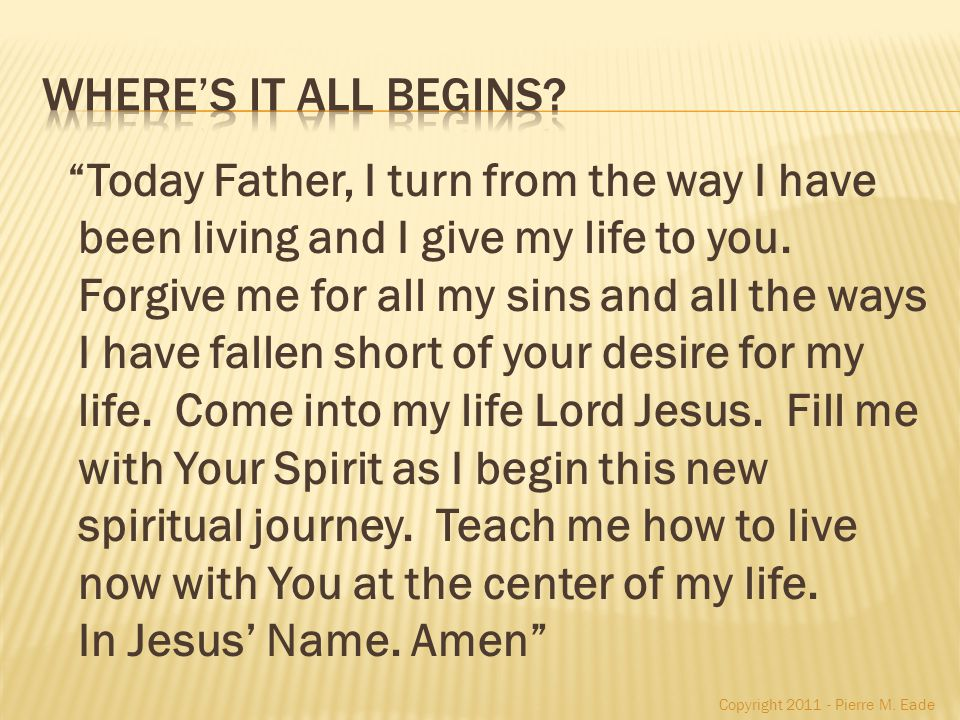 Today Father, I turn from the way I have been living and I give my life to you.