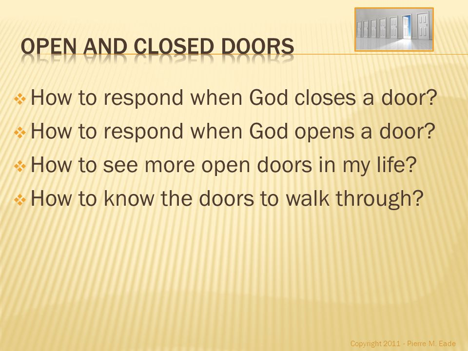 How to respond when God closes a door. How to respond when God opens a door.