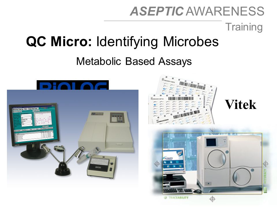 ASEPTIC AWARENESS Training Metabolic Based Assays Vitek QC Micro: Identifying Microbes