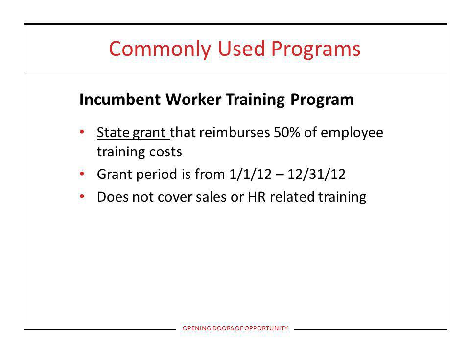 Commonly Used Programs Incumbent Worker Training Program State grant that reimburses 50% of employee training costs Grant period is from 1/1/12 – 12/3
