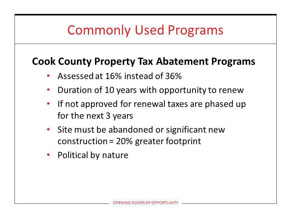Commonly Used Programs Cook County Property Tax Abatement Programs Assessed at 16% instead of 36% Duration of 10 years with opportunity to renew If no