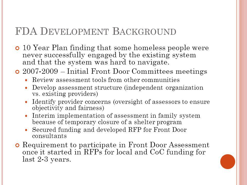 FDA D EVELOPMENT B ACKGROUND 10 Year Plan finding that some homeless people were never successfully engaged by the existing system and that the system was hard to navigate.