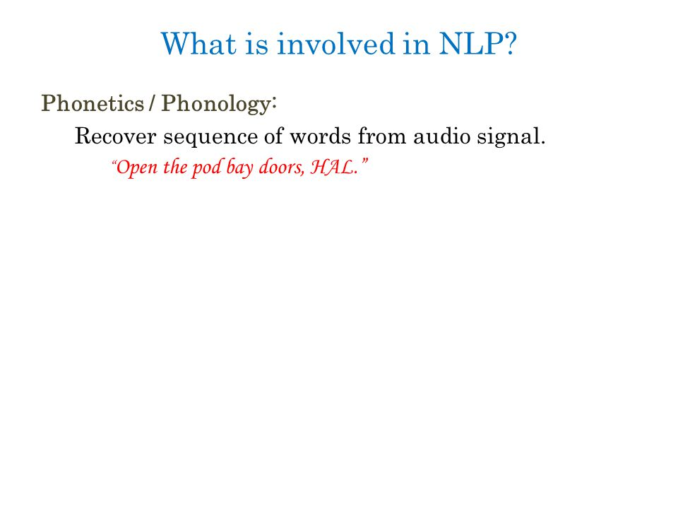 What is involved in NLP. Phonetics / Phonology: Recover sequence of words from audio signal.
