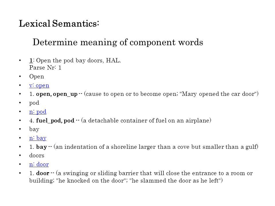 Lexical Semantics: Determine meaning of component words 1: Open the pod bay doors, HAL.