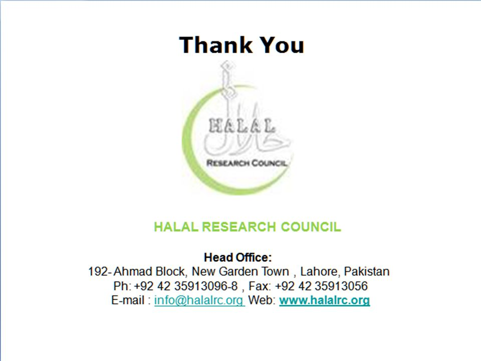 Thank You HALAL RESEARCH COUNCIL Head Office: 192- Ahmad Block, New Garden Town, Lahore, Pakistan Ph: +92 42 35913096-8, Fax: +92 42 35913056 E-mail :