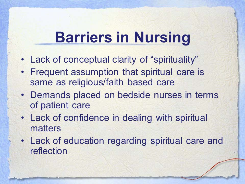 Barriers in Nursing Lack of conceptual clarity of spirituality Frequent assumption that spiritual care is same as religious/faith based care Demands p