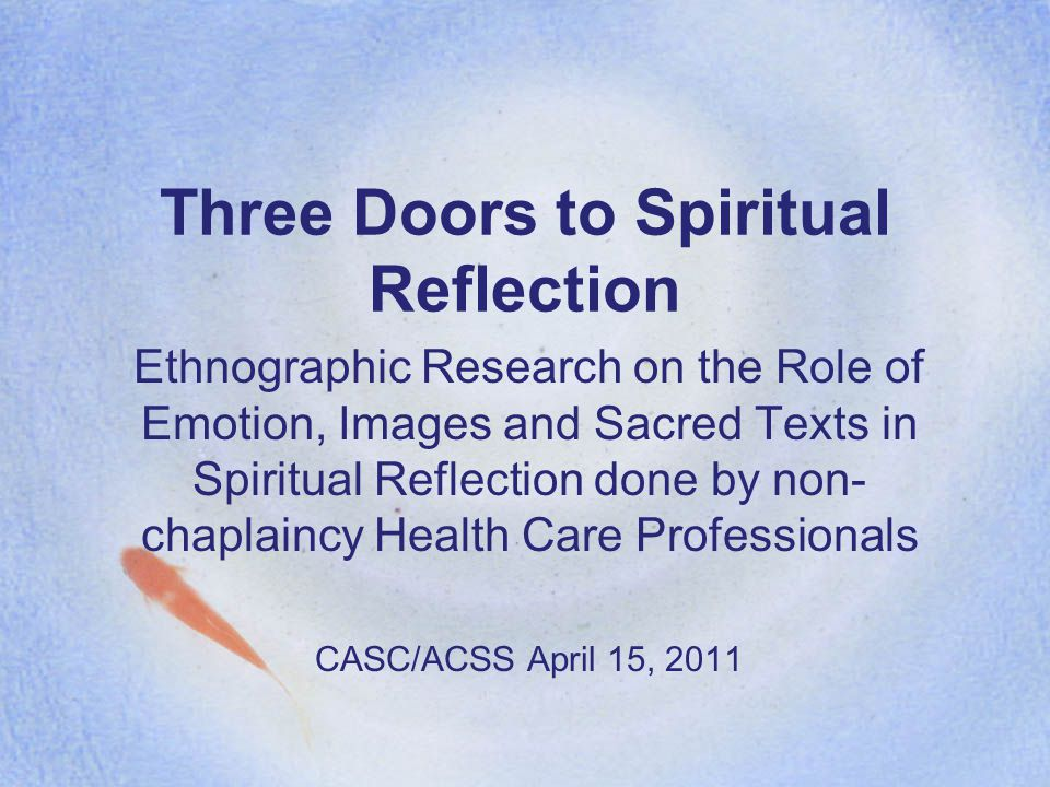 Three Doors to Spiritual Reflection Ethnographic Research on the Role of Emotion, Images and Sacred Texts in Spiritual Reflection done by non- chaplai