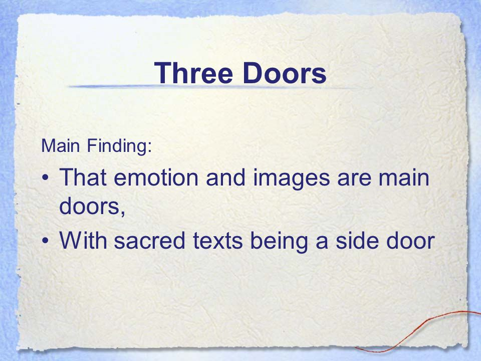Three Doors Main Finding: That emotion and images are main doors, With sacred texts being a side door