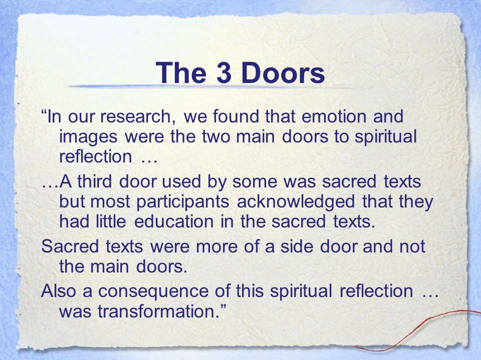 The 3 Doors In our research, we found that emotion and images were the two main doors to spiritual reflection … …A third door used by some was sacred