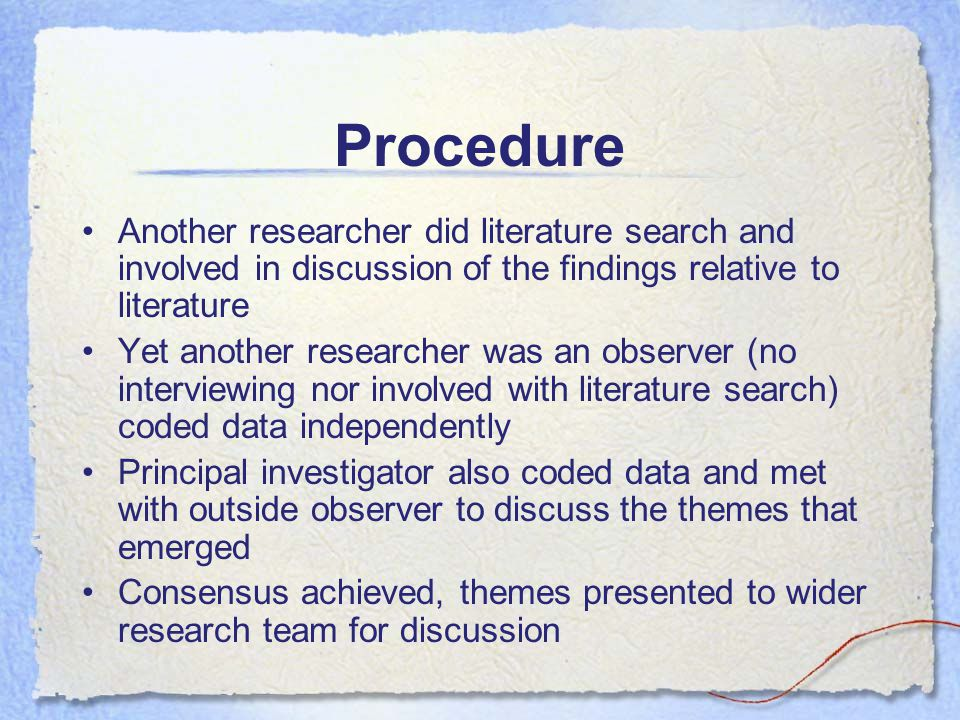 Procedure Another researcher did literature search and involved in discussion of the findings relative to literature Yet another researcher was an obs
