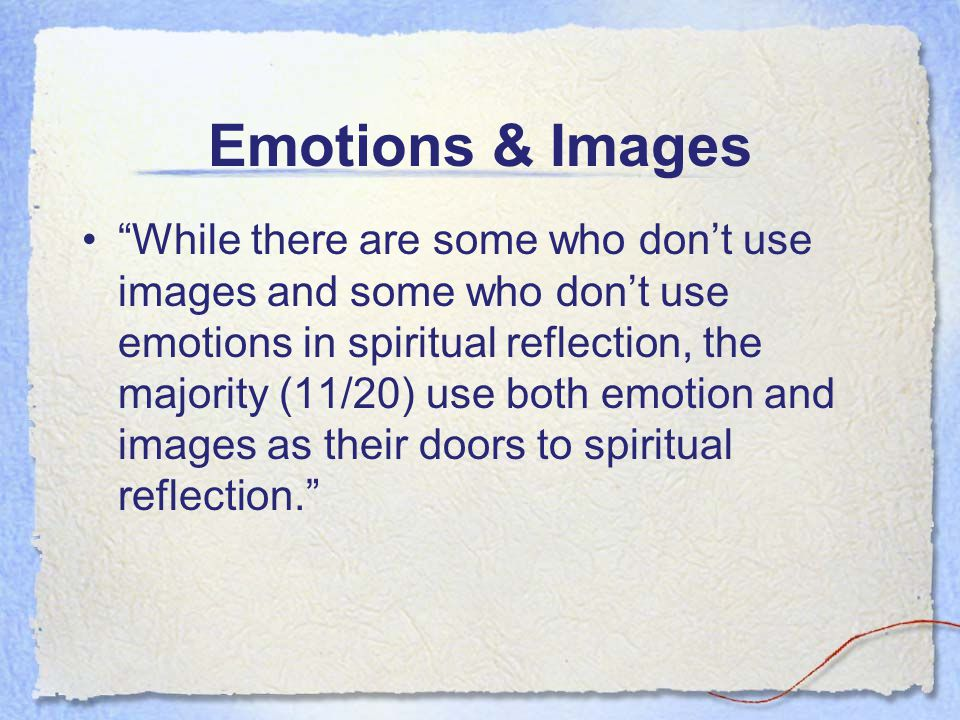 Emotions & Images While there are some who dont use images and some who dont use emotions in spiritual reflection, the majority (11/20) use both emoti