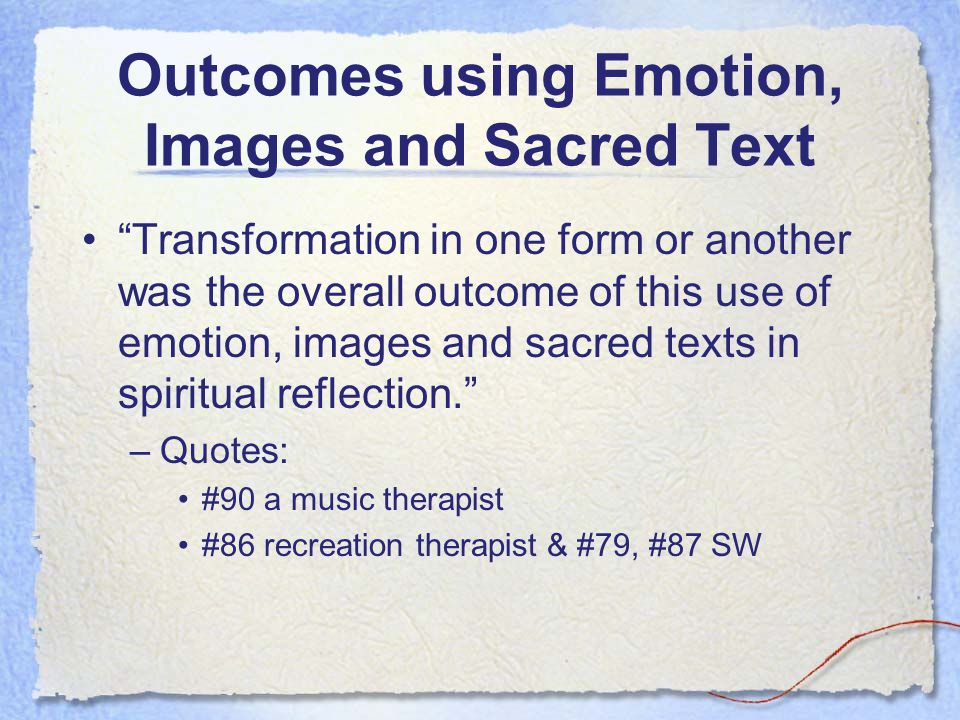 Outcomes using Emotion, Images and Sacred Text Transformation in one form or another was the overall outcome of this use of emotion, images and sacred