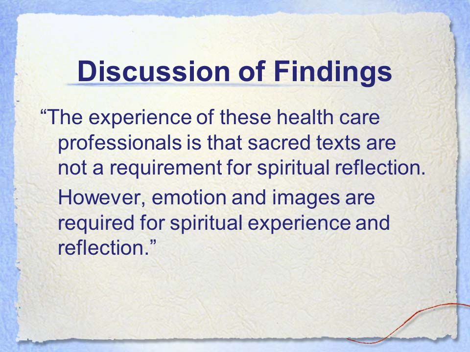 Discussion of Findings The experience of these health care professionals is that sacred texts are not a requirement for spiritual reflection. However,