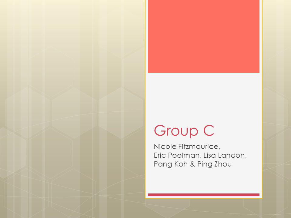 Group C Nicole Fitzmaurice, Eric Poolman, Lisa Landon, Pang Koh & Ping Zhou