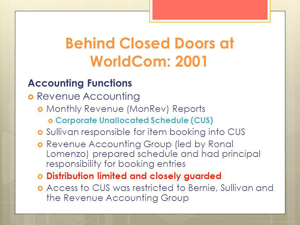 Behind Closed Doors at WorldCom: 2001 Accounting Functions Revenue Accounting Monthly Revenue (MonRev) Reports Corporate Unallocated Schedule (CUS) Su