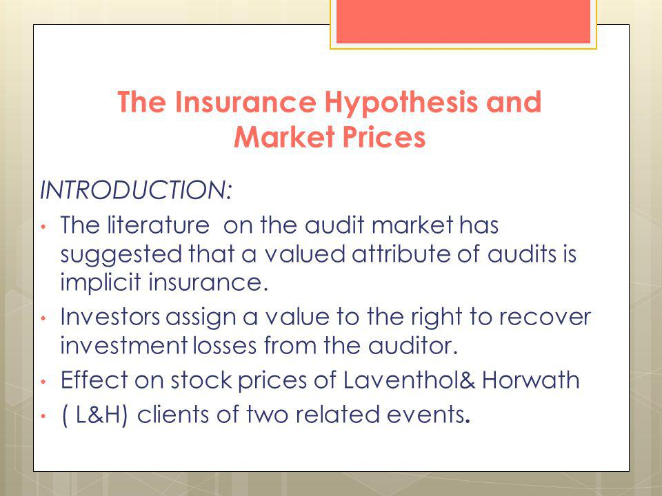 The Insurance Hypothesis and Market Prices INTRODUCTION: The literature on the audit market has suggested that a valued attribute of audits is implici