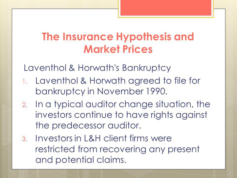 The Insurance Hypothesis and Market Prices Laventhol & Horwath's Bankruptcy 1. Laventhol & Horwath agreed to file for bankruptcy in November 1990. 2.