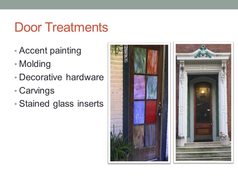 Door Treatments Accent painting Molding Decorative hardware Carvings Stained glass inserts