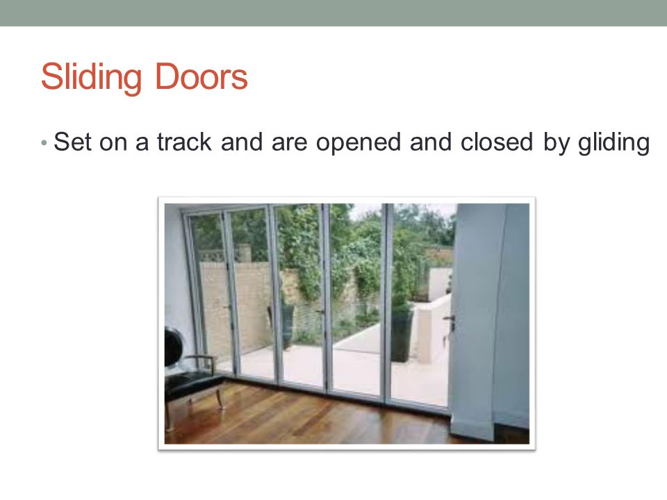 Sliding Doors Set on a track and are opened and closed by gliding