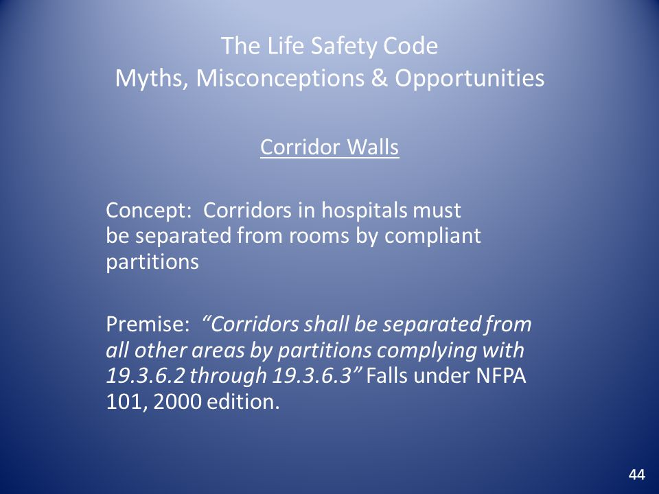 The Life Safety Code Myths, Misconceptions & Opportunities Corridor Walls Concept: Corridors in hospitals must be separated from rooms by compliant pa