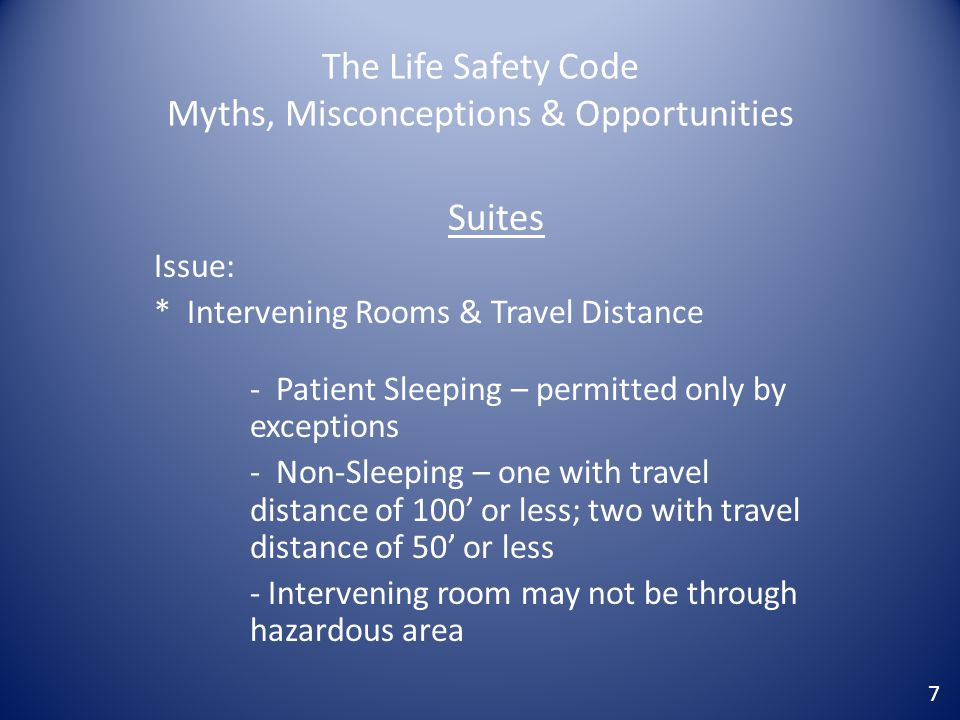 The Life Safety Code Myths, Misconceptions & Opportunities Suites Issue: * Intervening Rooms & Travel Distance - Patient Sleeping – permitted only by