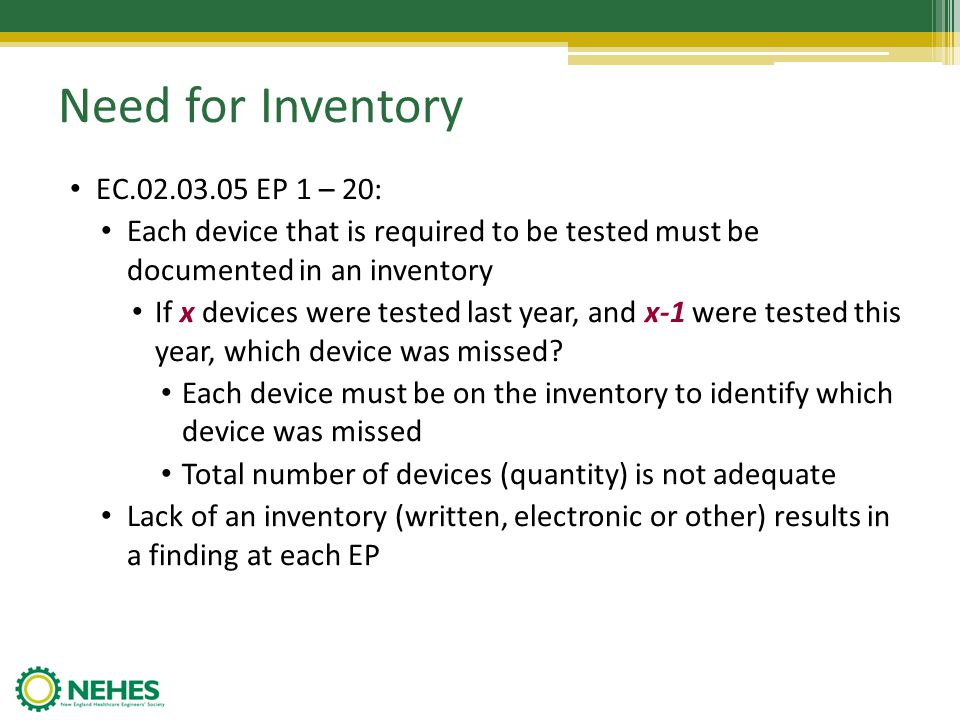 Need for Inventory EC.02.03.05 EP 1 – 20: Each device that is required to be tested must be documented in an inventory If x devices were tested last y