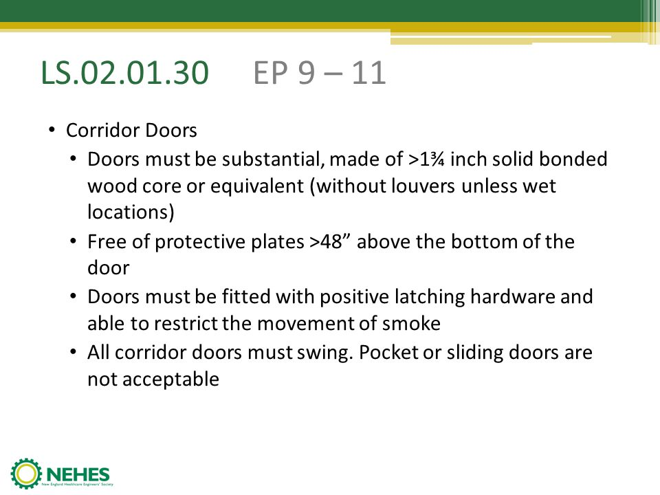 LS.02.01.30 EP 9 – 11 Corridor Doors Doors must be substantial, made of >1¾ inch solid bonded wood core or equivalent (without louvers unless wet loca