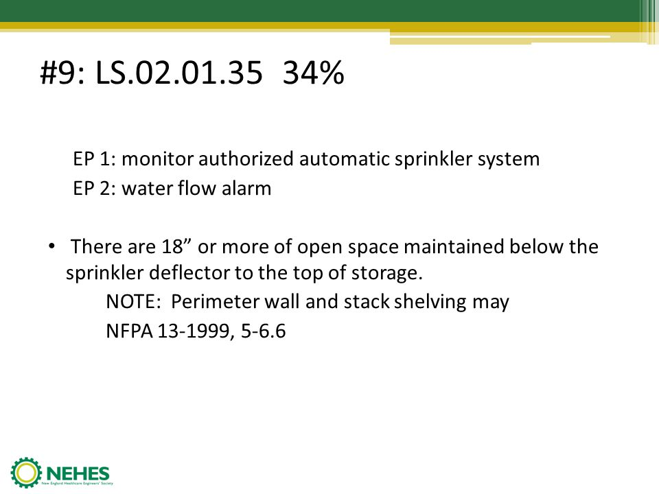 #9: LS.02.01.35 34% EP 1: monitor authorized automatic sprinkler system EP 2: water flow alarm There are 18 or more of open space maintained below the
