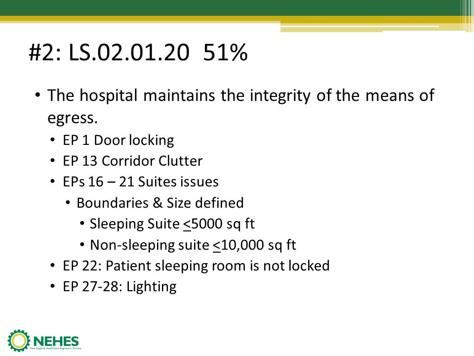 #2: LS.02.01.20 51% The hospital maintains the integrity of the means of egress. EP 1 Door locking EP 13 Corridor Clutter EPs 16 – 21 Suites issues Bo