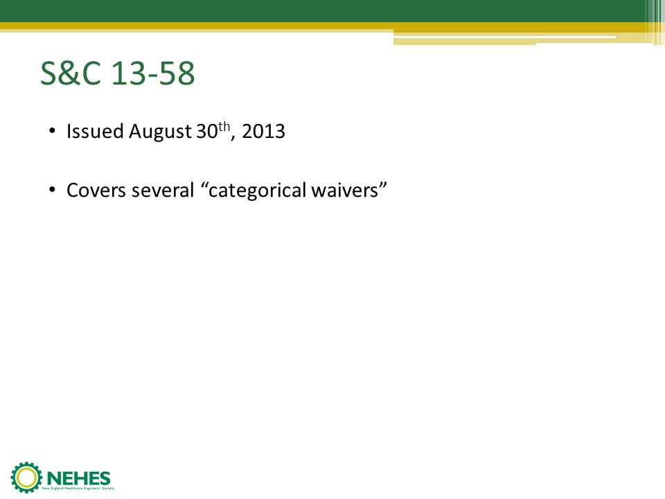 S&C 13-58 Issued August 30 th, 2013 Covers several categorical waivers