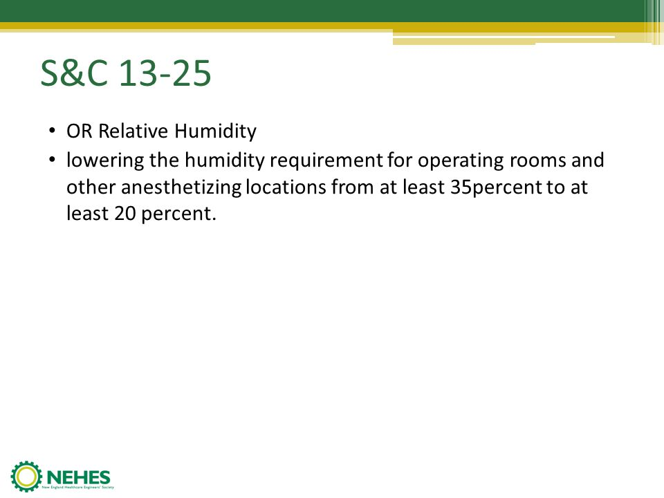 S&C 13-25 OR Relative Humidity lowering the humidity requirement for operating rooms and other anesthetizing locations from at least 35percent to at l