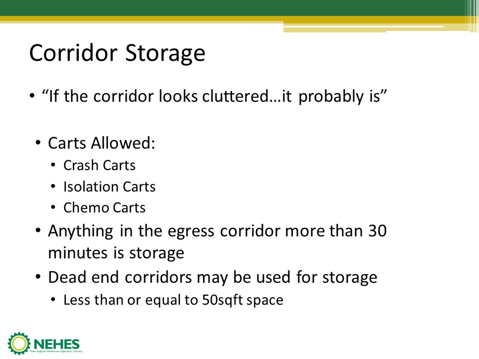 Corridor Storage If the corridor looks cluttered…it probably is Carts Allowed: Crash Carts Isolation Carts Chemo Carts Anything in the egress corridor