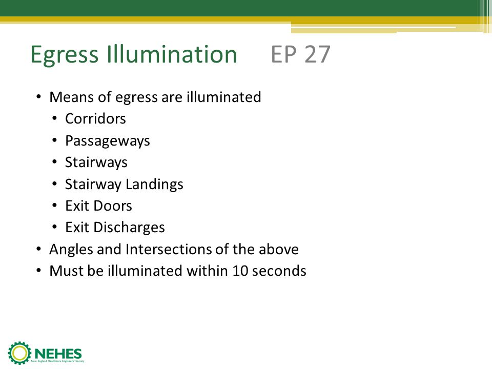 Egress Illumination EP 27 Means of egress are illuminated Corridors Passageways Stairways Stairway Landings Exit Doors Exit Discharges Angles and Inte