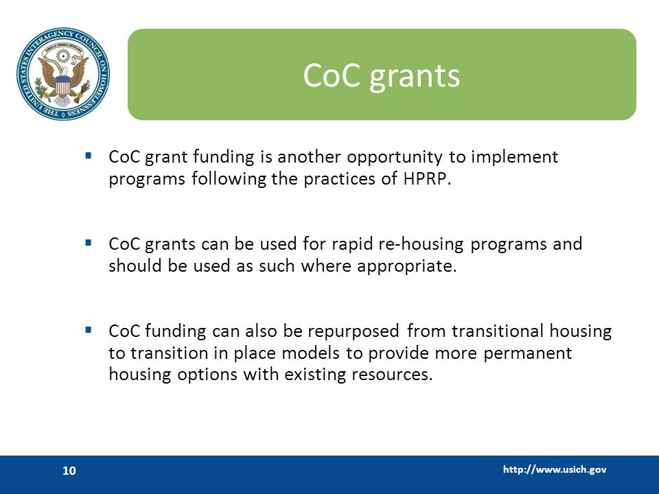 http://www.usich.gov 10 CoC grants CoC grant funding is another opportunity to implement programs following the practices of HPRP.