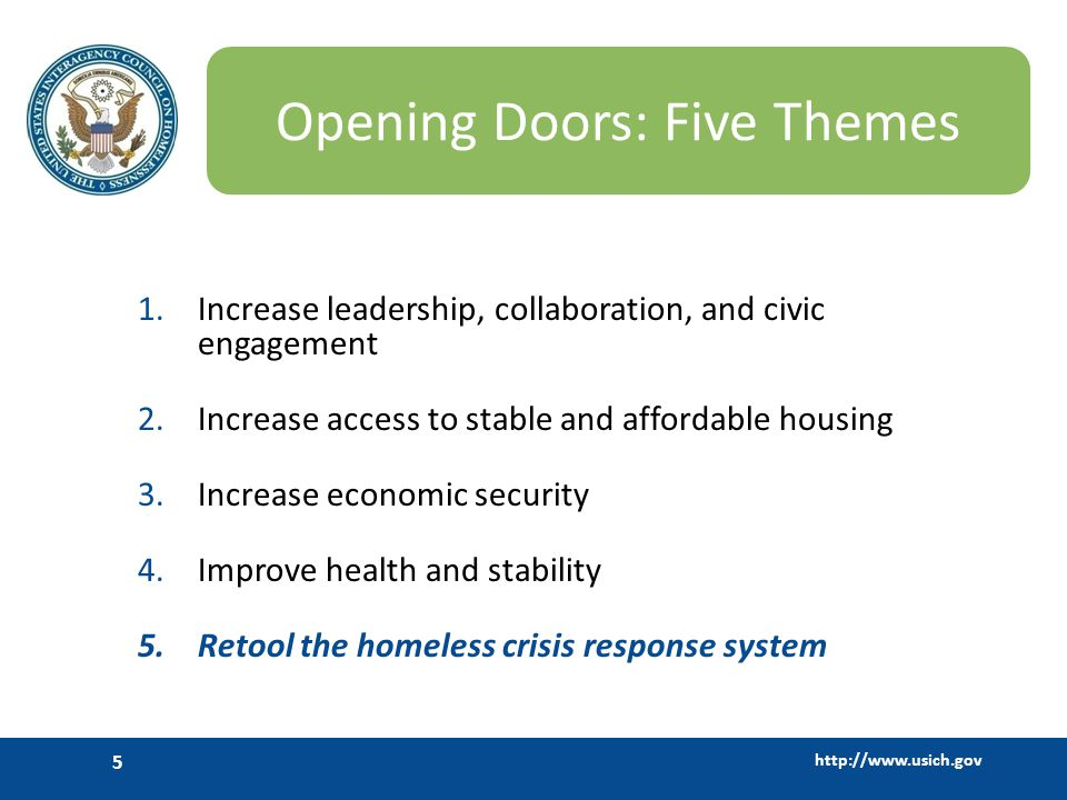 http://www.usich.gov 6 Retool the homeless crisis response system Objective 10: Transform homeless services to crisis response systems that prevent homelessness and rapidly return people who experience homelessness to stable housing.